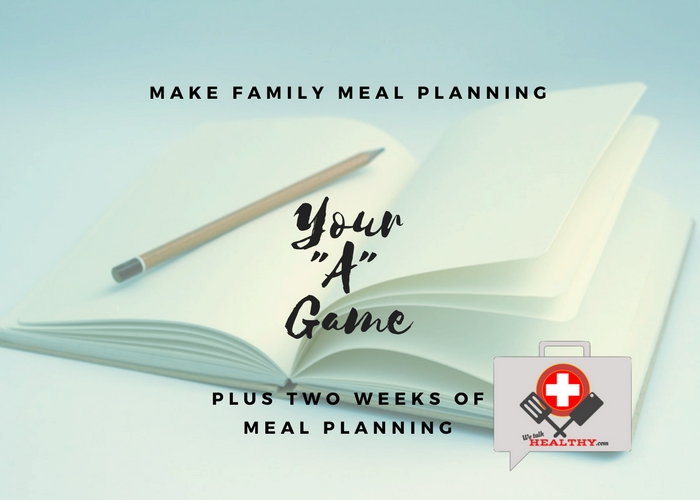 "How to Bring Family Meal Planning Back to Your ""A"" Game"