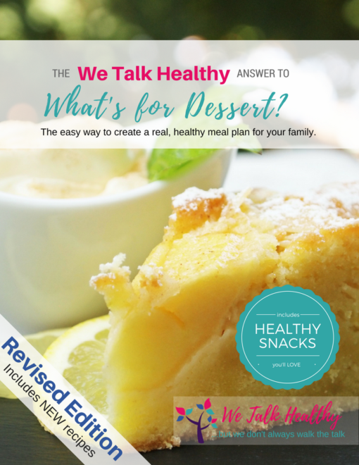 Revised edition The WeTalkHealthy Answer to What's for Dessert What's for Snack Cookbook